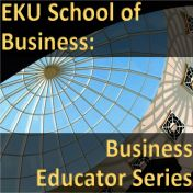 EKU School of Business, Business Educator Series